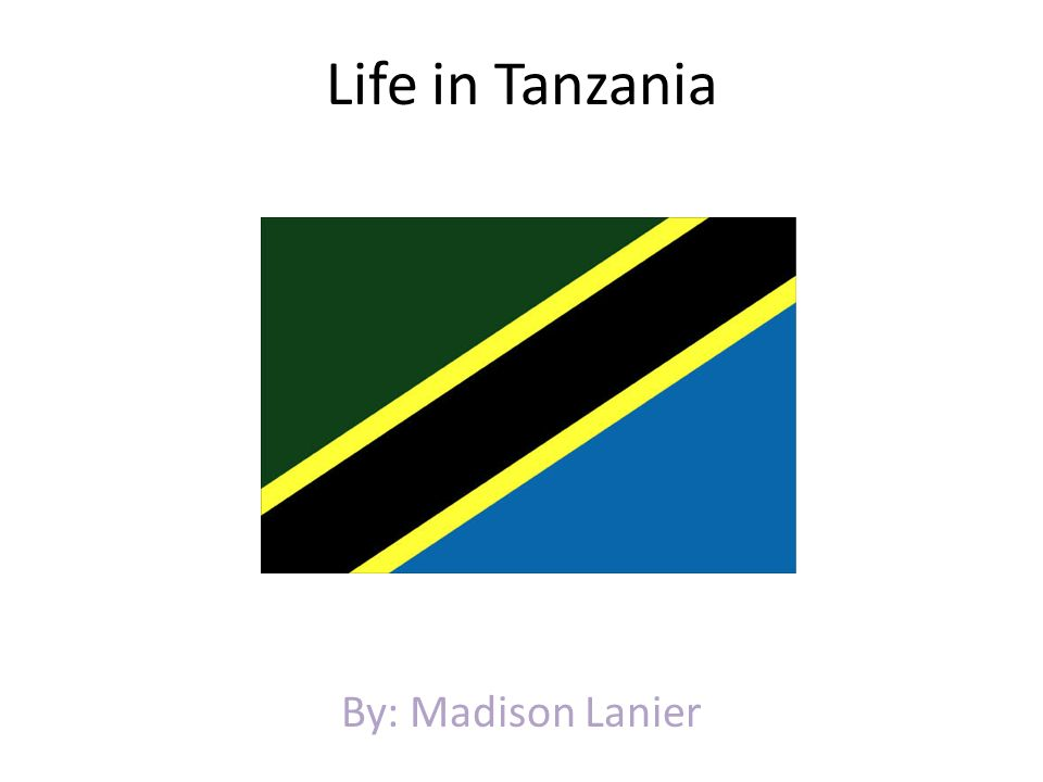 Life in Tanzania By: Madison Lanier