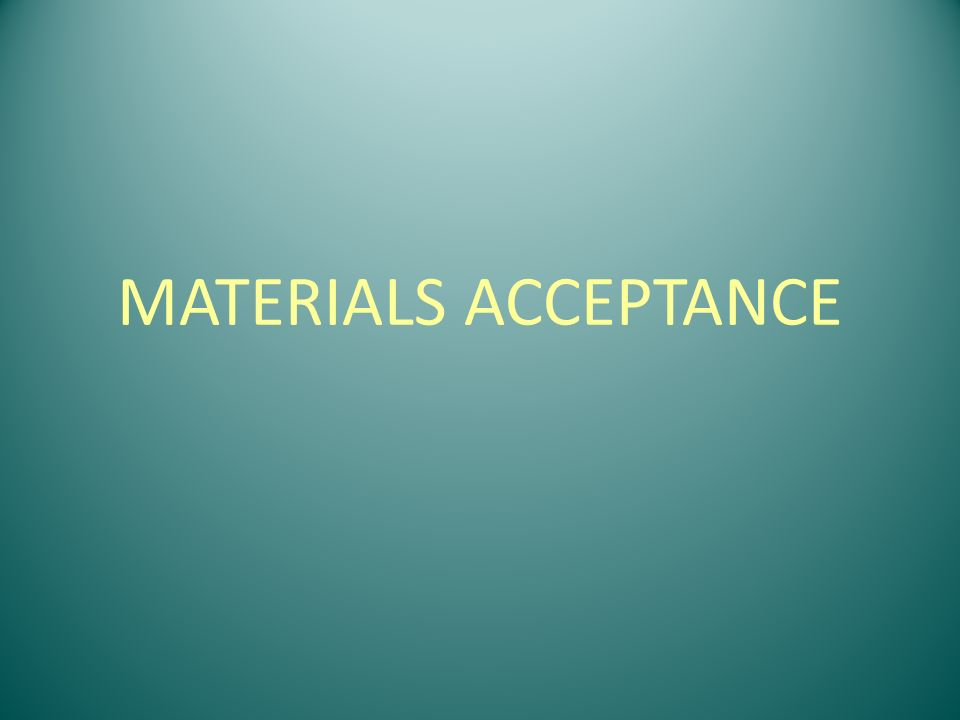 MATERIALS ACCEPTANCE