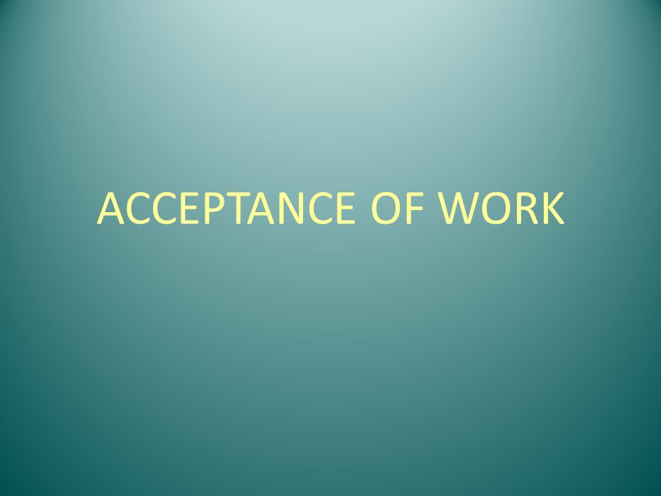 ACCEPTANCE OF WORK