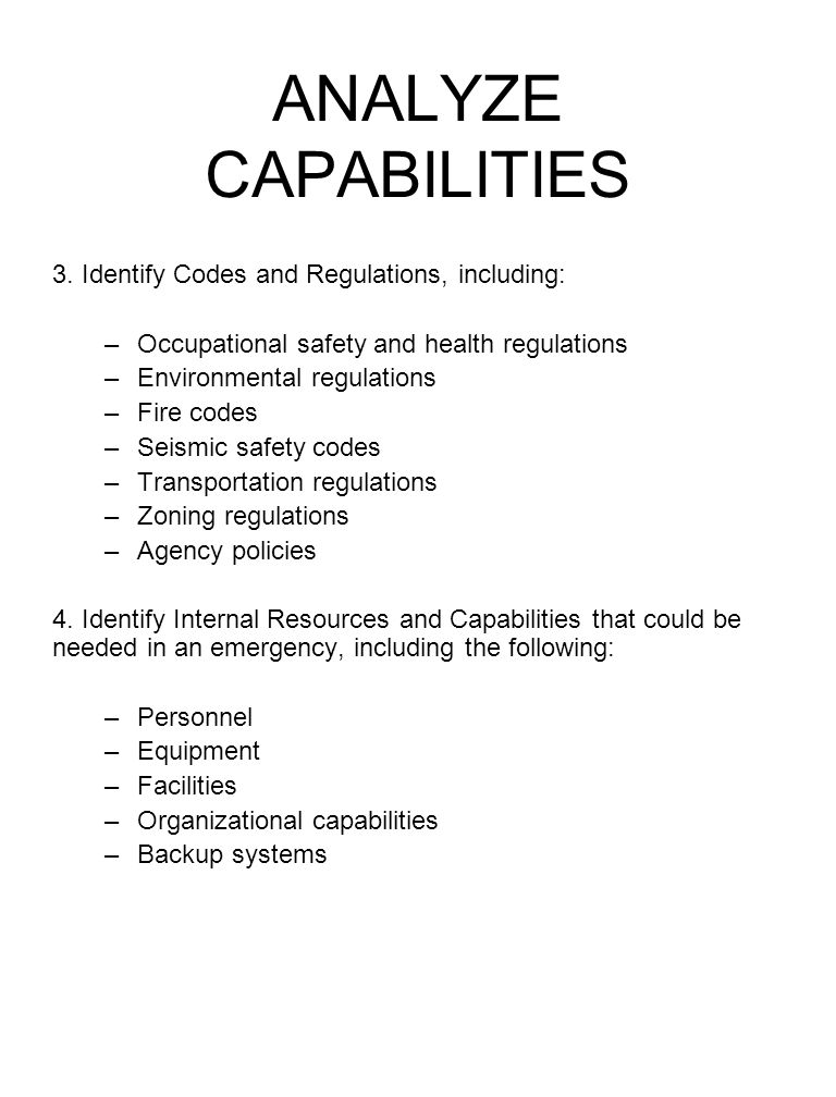 ANALYZE CAPABILITIES 3. Identify Codes and Regulations, including: –Occupational safety and health regulations –Environmental regulations –Fire codes