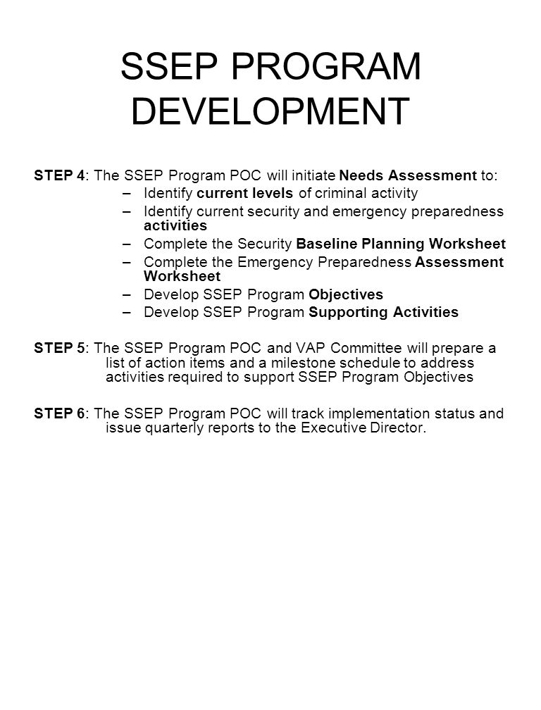 SSEP PROGRAM DEVELOPMENT STEP 4: The SSEP Program POC will initiate Needs Assessment to: –Identify current levels of criminal activity –Identify curre