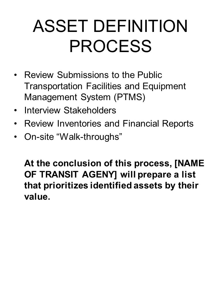ASSET DEFINITION PROCESS Review Submissions to the Public Transportation Facilities and Equipment Management System (PTMS) Interview Stakeholders Revi