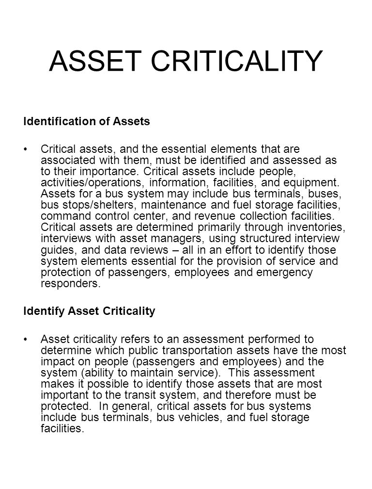 ASSET CRITICALITY Identification of Assets Critical assets, and the essential elements that are associated with them, must be identified and assessed