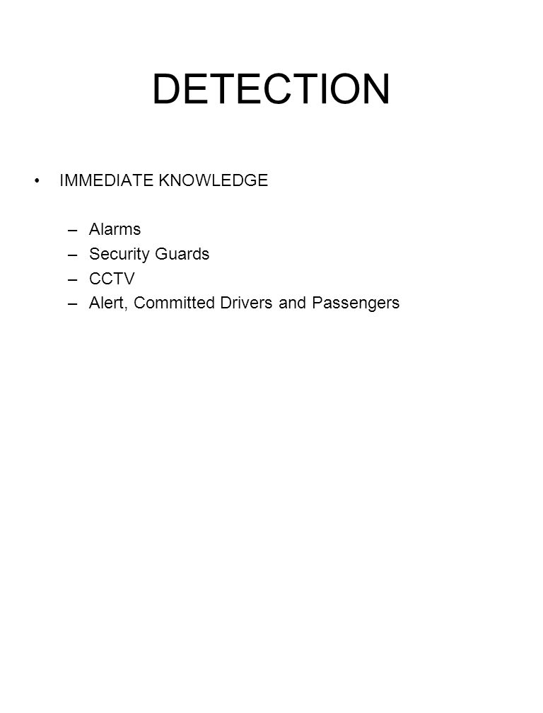 DETECTION IMMEDIATE KNOWLEDGE –Alarms –Security Guards –CCTV –Alert, Committed Drivers and Passengers