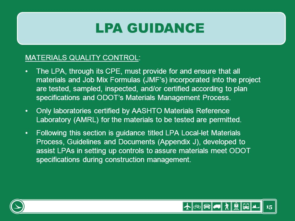 15 MATERIALS QUALITY CONTROL: The LPA, through its CPE, must provide for and ensure that all materials and Job Mix Formulas (JMFs) incorporated into t