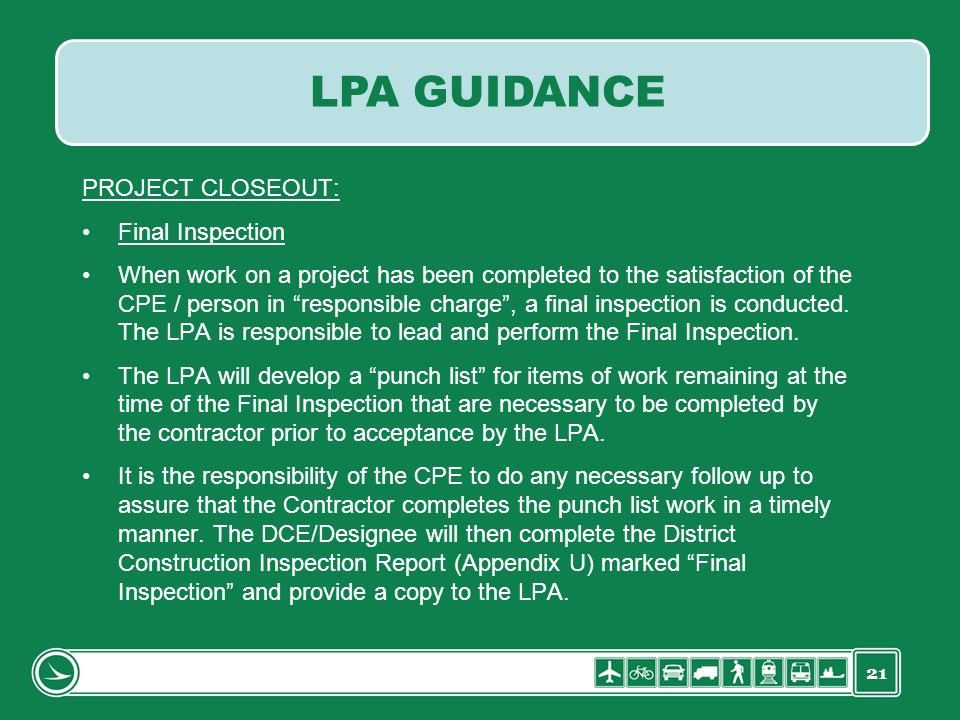 21 PROJECT CLOSEOUT: Final Inspection When work on a project has been completed to the satisfaction of the CPE / person in responsible charge, a final