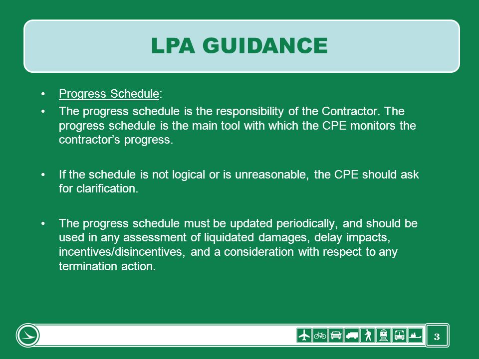 3 Progress Schedule: The progress schedule is the responsibility of the Contractor. The progress schedule is the main tool with which the CPE monitors