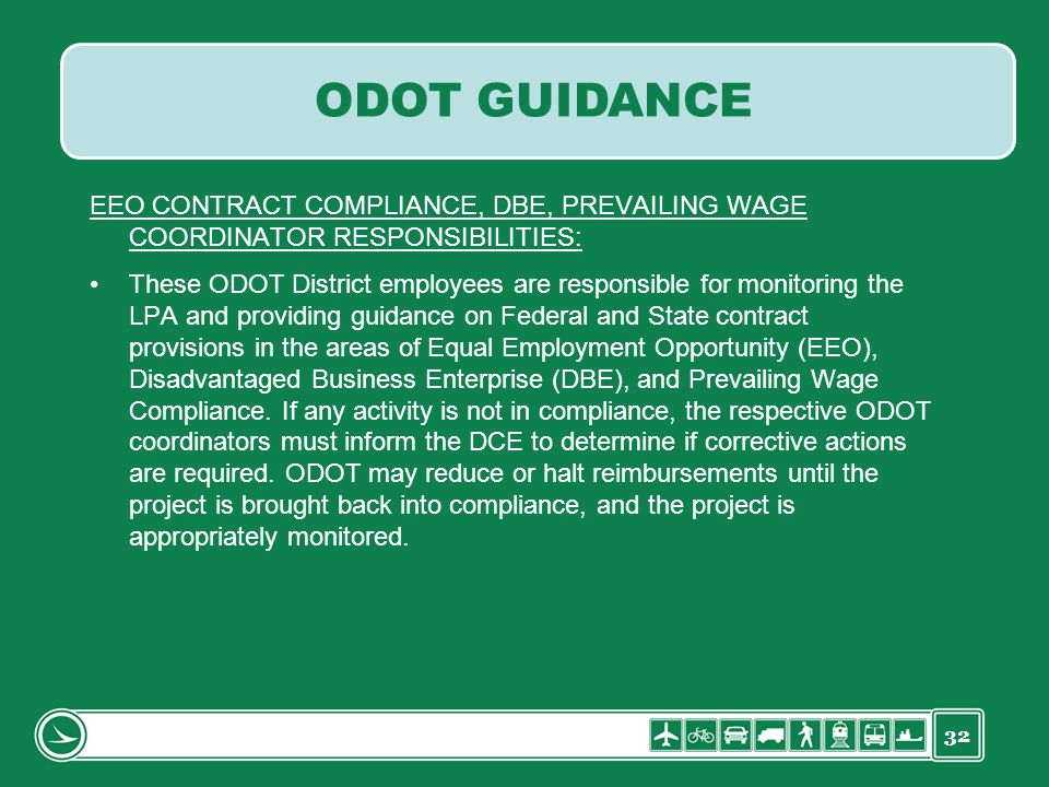 32 EEO CONTRACT COMPLIANCE, DBE, PREVAILING WAGE COORDINATOR RESPONSIBILITIES: These ODOT District employees are responsible for monitoring the LPA an