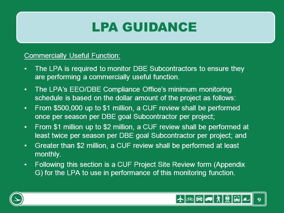 9 Commercially Useful Function: The LPA is required to monitor DBE Subcontractors to ensure they are performing a commercially useful function. The LP