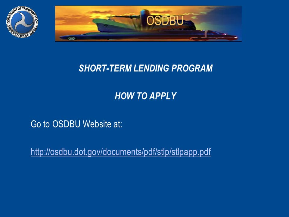 OSDBU SHORT-TERM LENDING PROGRAM HOW TO APPLY Go to OSDBU Website at: http://osdbu.dot.gov/documents/pdf/stlp/stlpapp.pdf