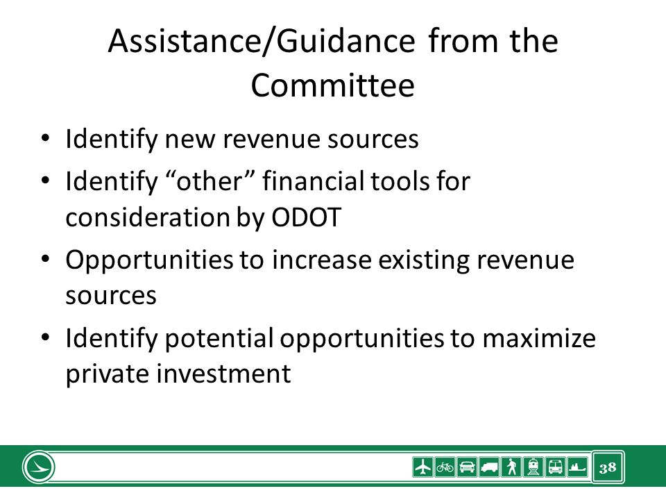 38 Assistance/Guidance from the Committee Identify new revenue sources Identify other financial tools for consideration by ODOT Opportunities to increase existing revenue sources Identify potential opportunities to maximize private investment