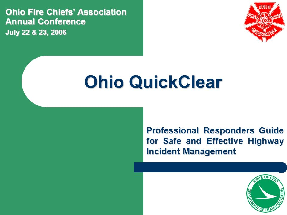 Ohio QuickClear Professional Responders Guide for Safe and Effective Highway Incident Management Ohio Fire Chiefs' Association Annual Conference July