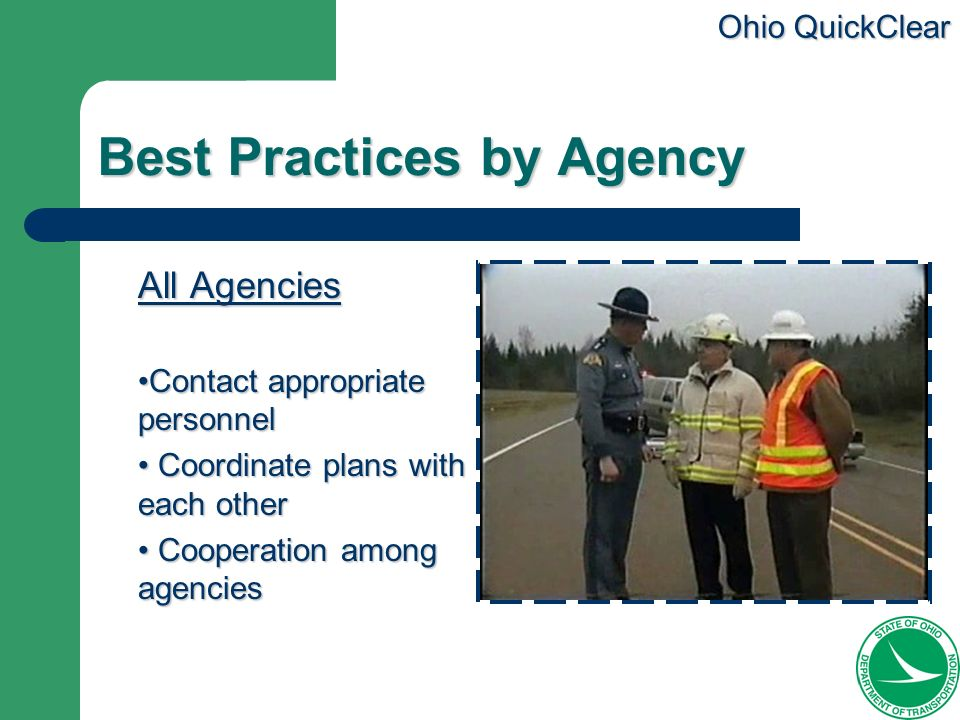 Ohio QuickClear Best Practices by Agency All Agencies Contact appropriate personnelContact appropriate personnel Coordinate plans with each other Coor