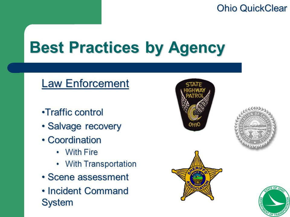 Ohio QuickClear Best Practices by Agency Law Enforcement Traffic controlTraffic control Salvage recovery Salvage recovery Coordination Coordination Wi