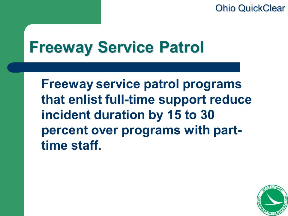 Ohio QuickClear Freeway Service Patrol Freeway service patrol programs that enlist full-time support reduce incident duration by 15 to 30 percent over