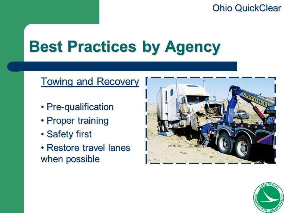 Ohio QuickClear Best Practices by Agency Towing and Recovery Pre-qualification Pre-qualification Proper training Proper training Safety first Safety f