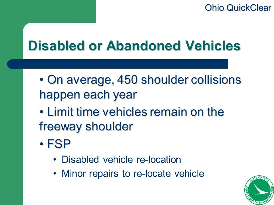 Ohio QuickClear Disabled or Abandoned Vehicles On average, 450 shoulder collisions happen each year On average, 450 shoulder collisions happen each ye