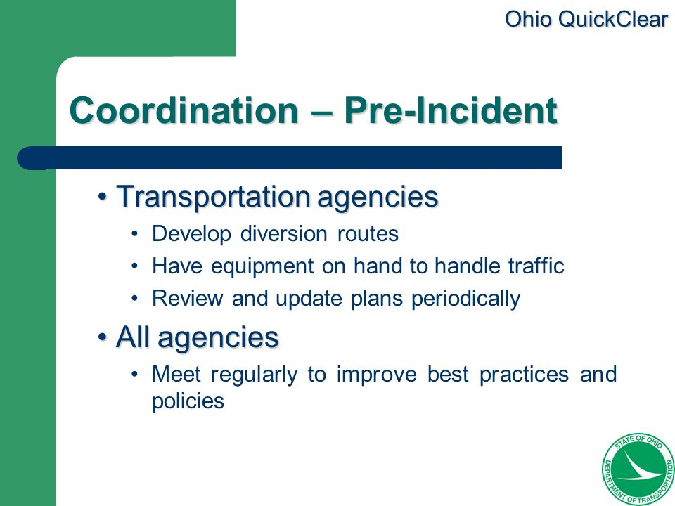 Ohio QuickClear Coordination – Pre-Incident Transportation agencies Transportation agencies Develop diversion routes Have equipment on hand to handle