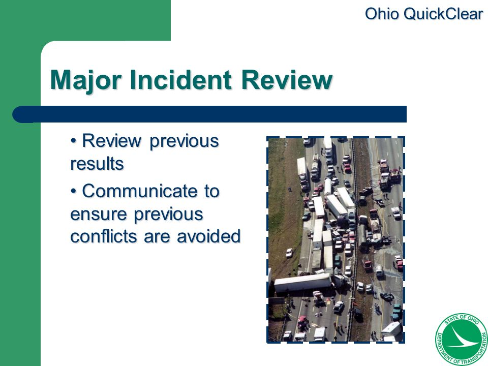 Ohio QuickClear Major Incident Review Review previous results Review previous results Communicate to ensure previous conflicts are avoided Communicate