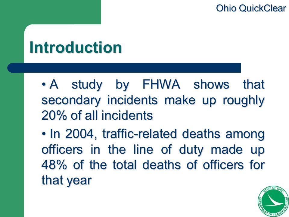 Ohio QuickClear Introduction A study by FHWA shows that secondary incidents make up roughly 20% of all incidents A study by FHWA shows that secondary