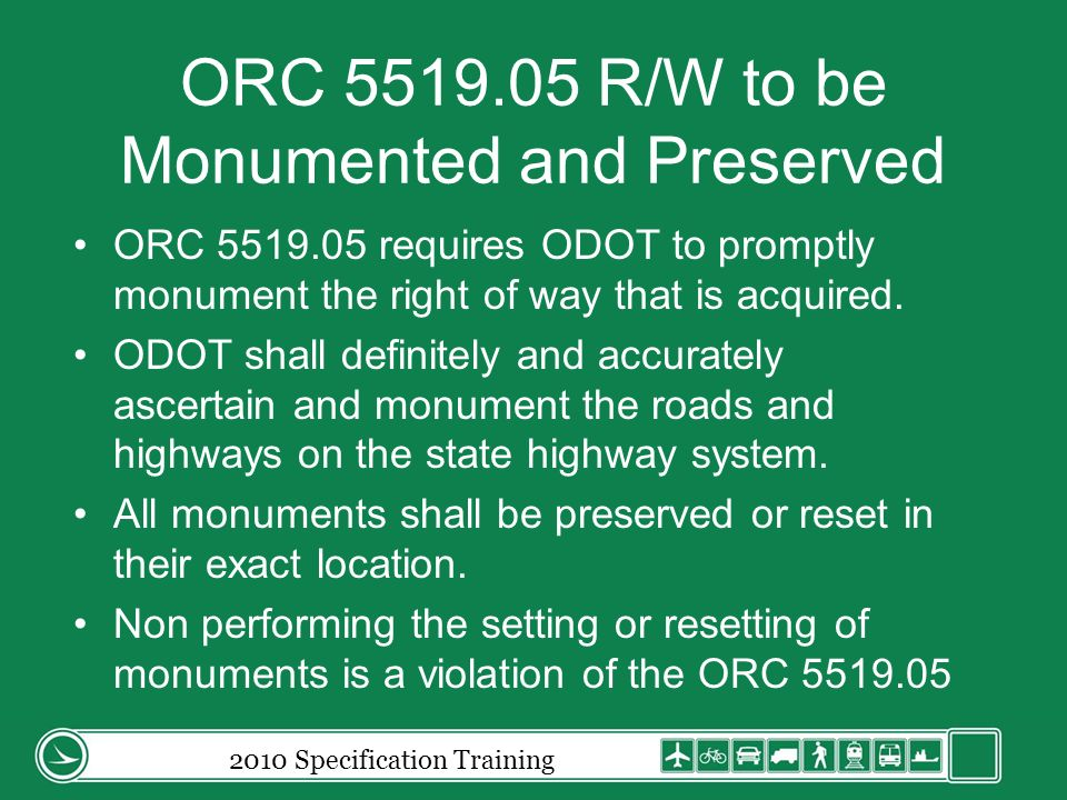 ORC 5519.05 R/W to be Monumented and Preserved ORC 5519.05 requires ODOT to promptly monument the right of way that is acquired.