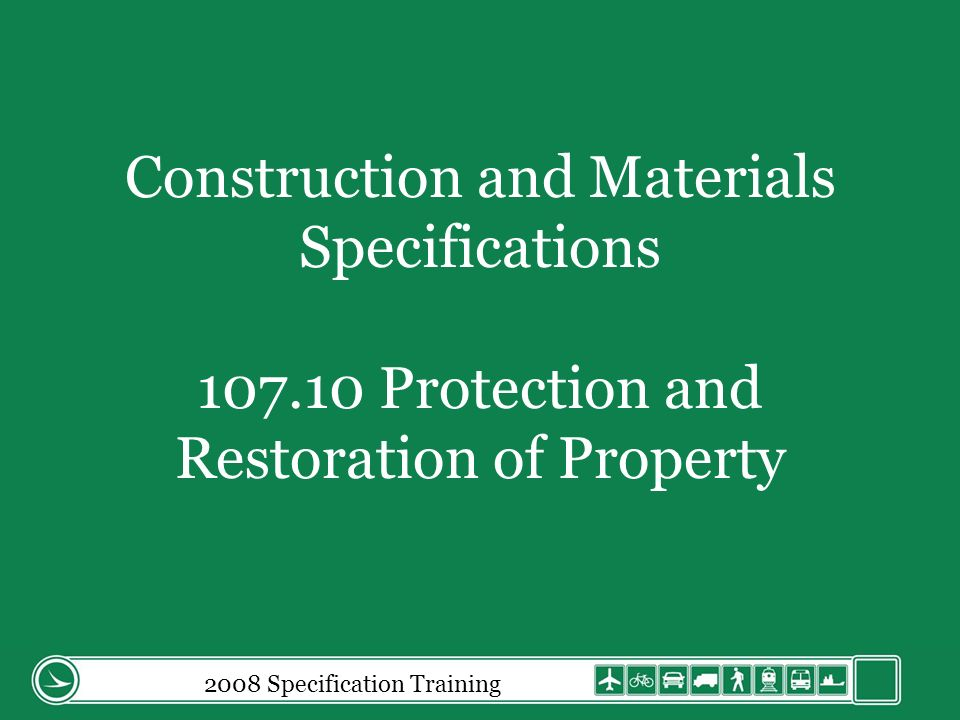 Construction and Materials Specifications 107.10 Protection and Restoration of Property 2008 Specification Training