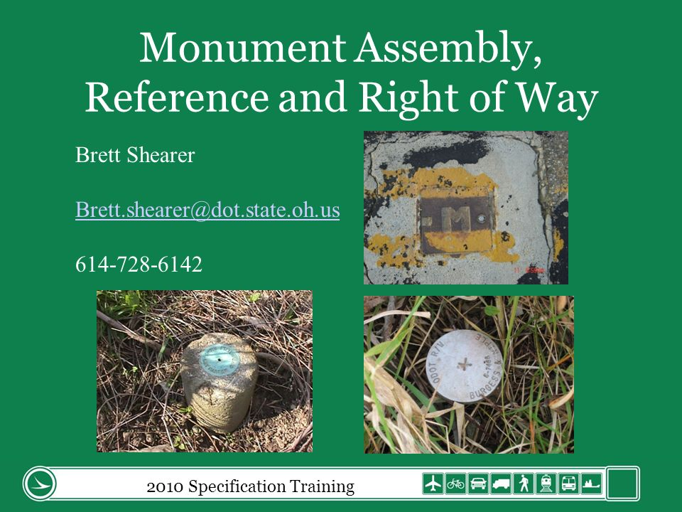 Monument Assembly, Reference and Right of Way 2010 Specification Training Brett Shearer Brett.shearer@dot.state.oh.us 614-728-6142