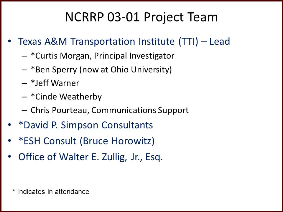 NCRRP 03-01 Project Team Texas A&M Transportation Institute (TTI) – Lead – *Curtis Morgan, Principal Investigator – *Ben Sperry (now at Ohio University) – *Jeff Warner – *Cinde Weatherby – Chris Pourteau, Communications Support *David P.