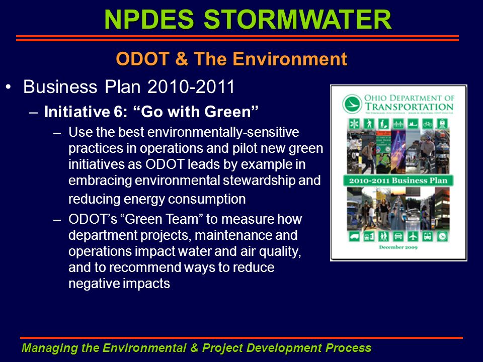 NPDES STORMWATER Managing the Environmental & Project Development Process ODOT & The Environment Business Plan 2010-2011 –Initiative 6: Go with Green