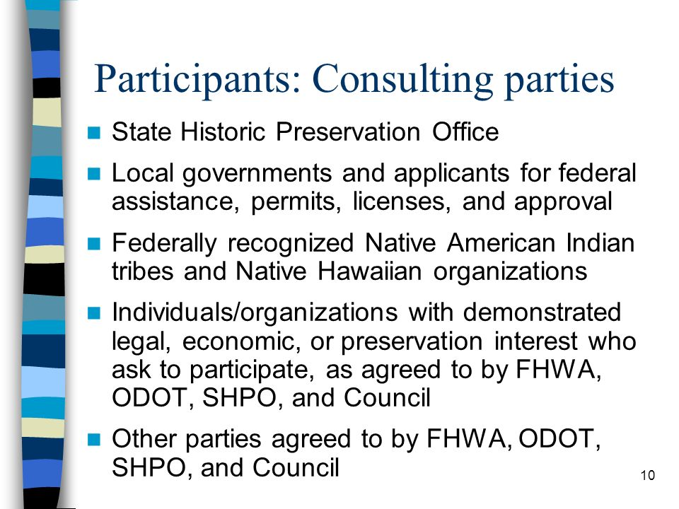 10 Participants: Consulting parties State Historic Preservation Office Local governments and applicants for federal assistance, permits, licenses, and