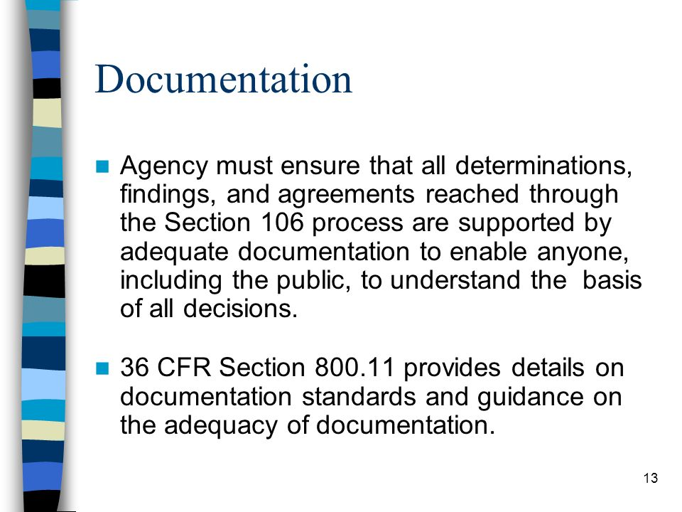 13 Documentation Agency must ensure that all determinations, findings, and agreements reached through the Section 106 process are supported by adequat