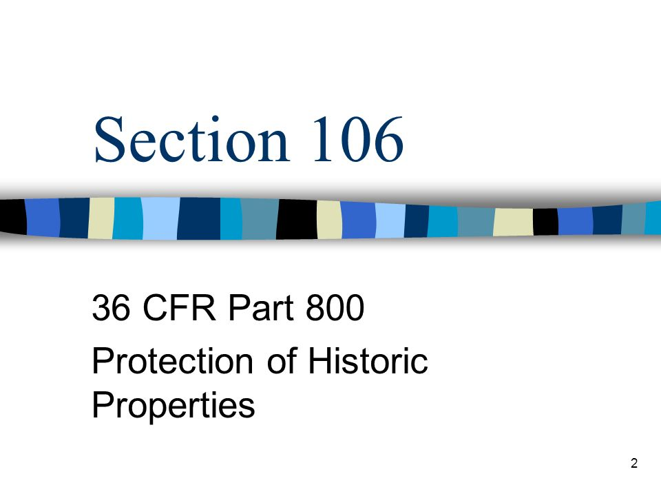 2 Section 106 36 CFR Part 800 Protection of Historic Properties