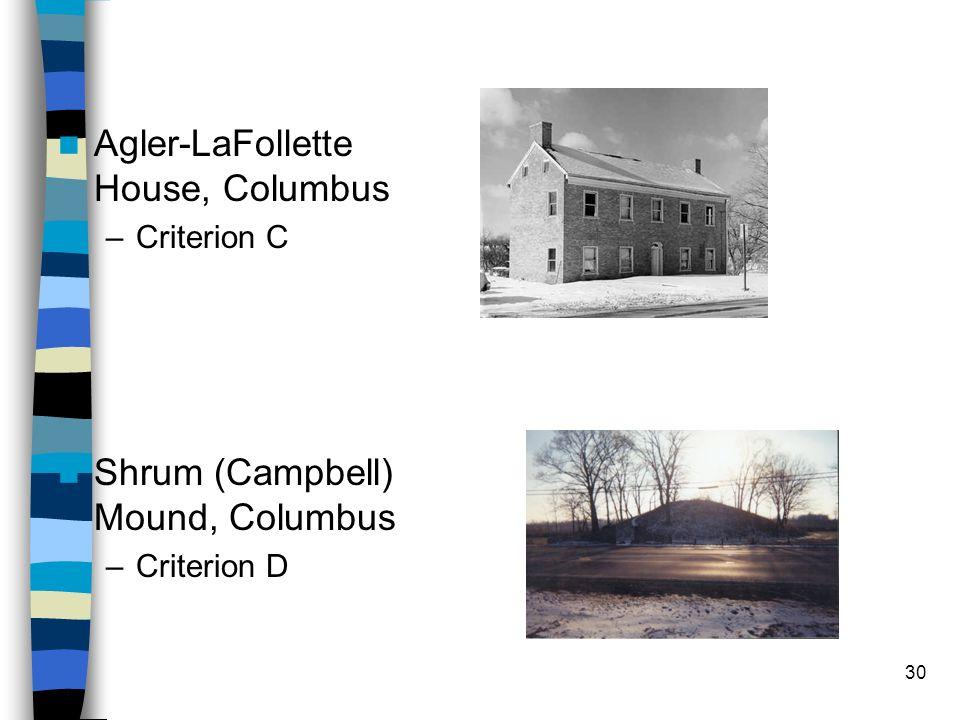 30 Agler-LaFollette House, Columbus –Criterion C Shrum (Campbell) Mound, Columbus –Criterion D