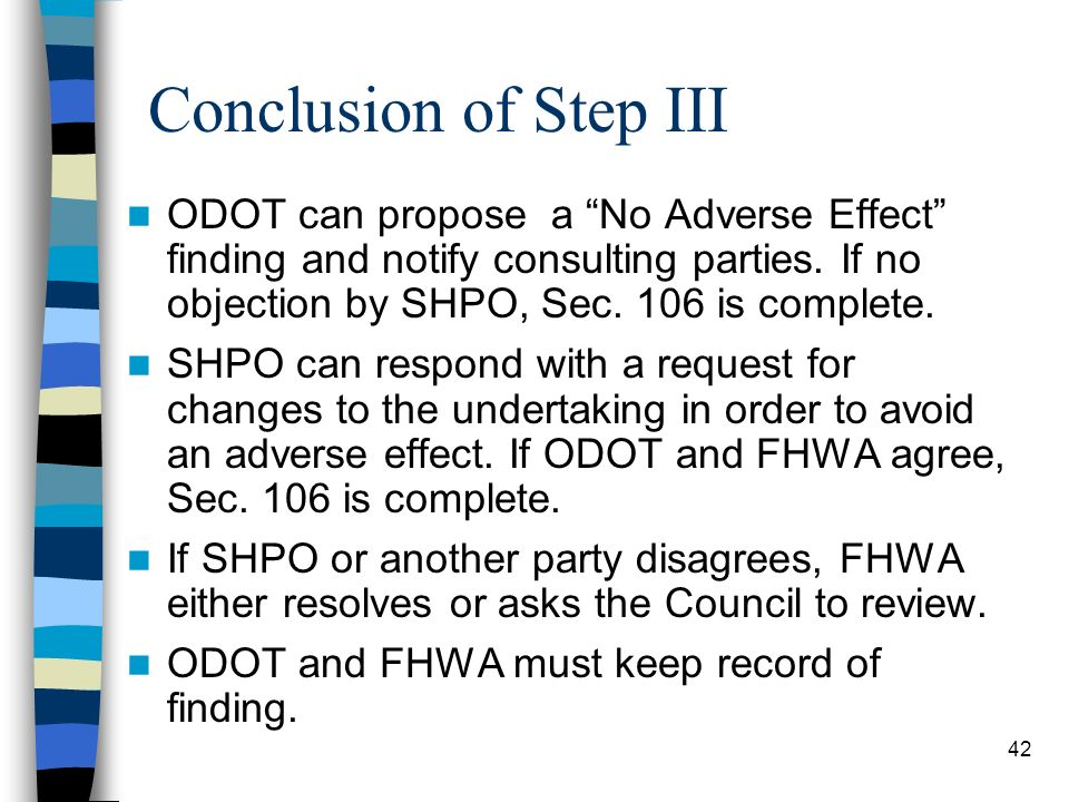 42 Conclusion of Step III ODOT can propose a No Adverse Effect finding and notify consulting parties. If no objection by SHPO, Sec. 106 is complete. S