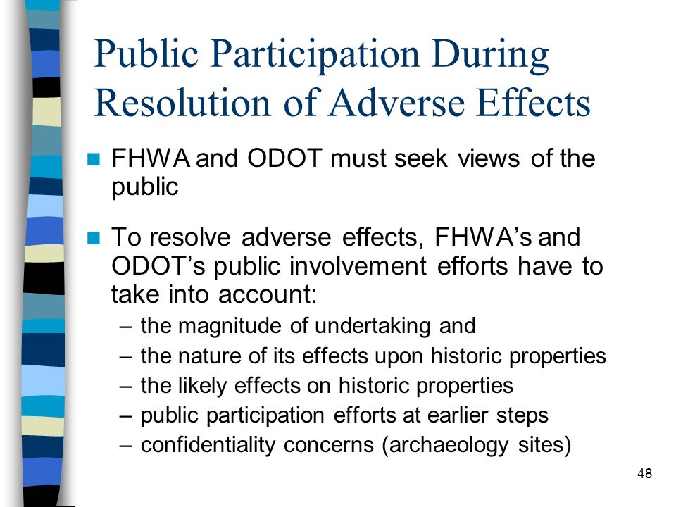 48 Public Participation During Resolution of Adverse Effects FHWA and ODOT must seek views of the public To resolve adverse effects, FHWAs and ODOTs p