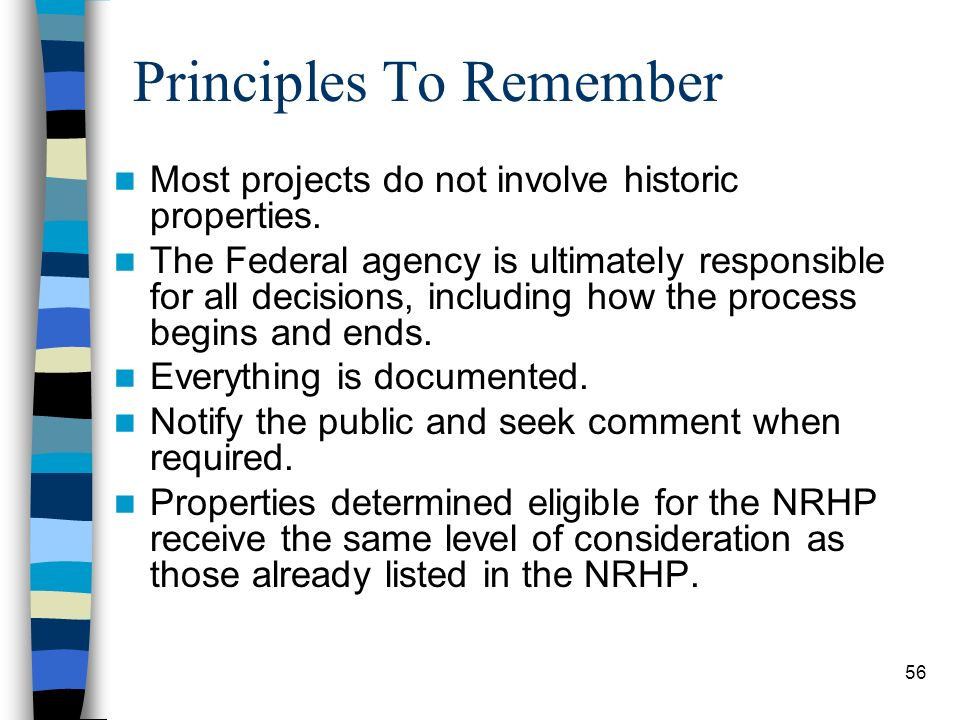 56 Principles To Remember Most projects do not involve historic properties. The Federal agency is ultimately responsible for all decisions, including