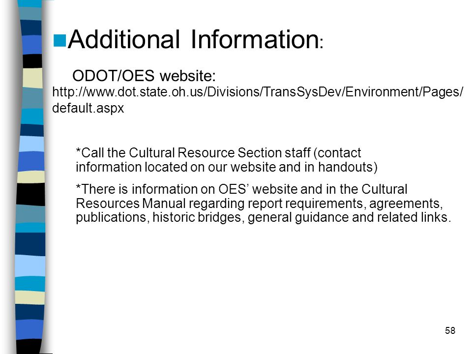 58 Additional Information : ODOT/OES website: http://www.dot.state.oh.us/Divisions/TransSysDev/Environment/Pages/ default.aspx *Call the Cultural Reso
