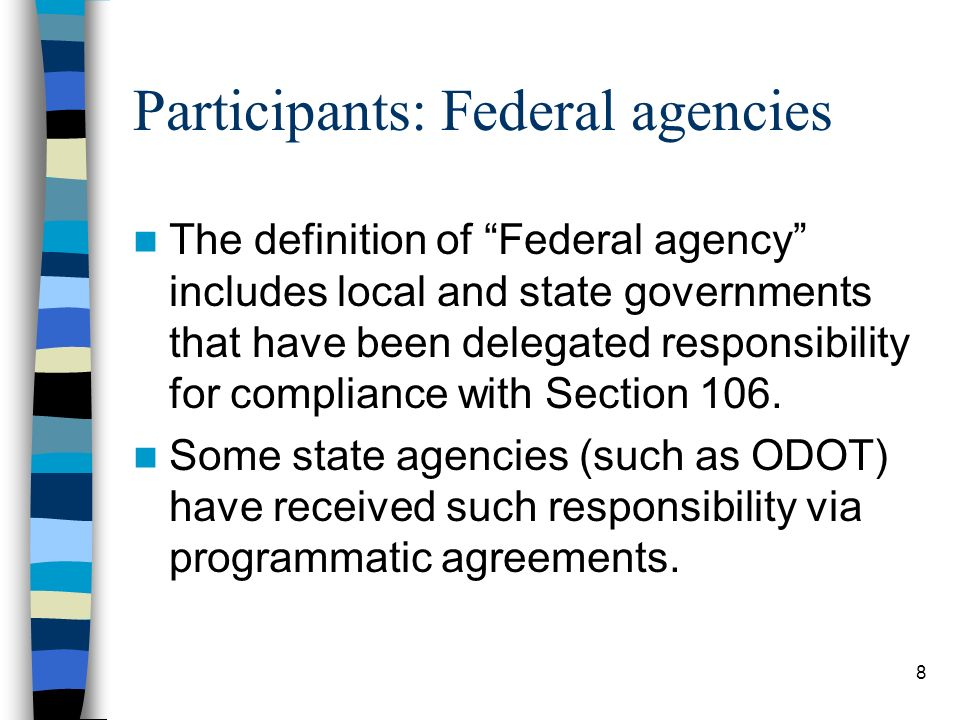 8 Participants: Federal agencies The definition of Federal agency includes local and state governments that have been delegated responsibility for com