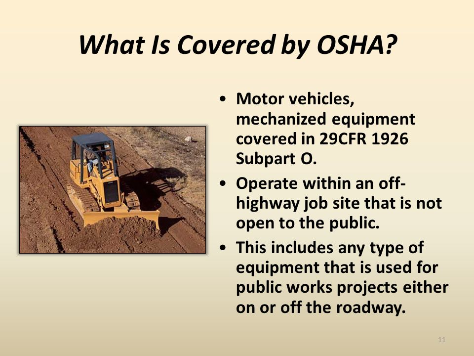 What Is Covered by OSHA. Motor vehicles, mechanized equipment covered in 29CFR 1926 Subpart O.