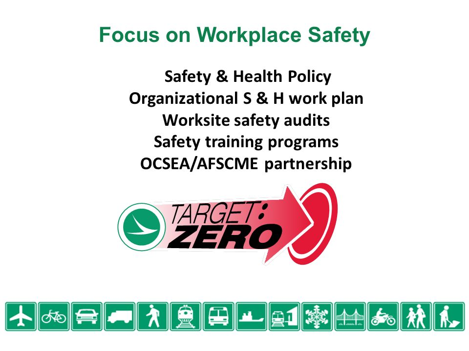 Safety & Health Policy Organizational S & H work plan Worksite safety audits Safety training programs OCSEA/AFSCME partnership Focus on Workplace Safety