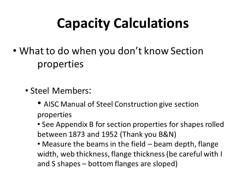 Capacity Calculations What to do when you dont know Section properties Steel Members : AISC Manual of Steel Construction give section properties See A