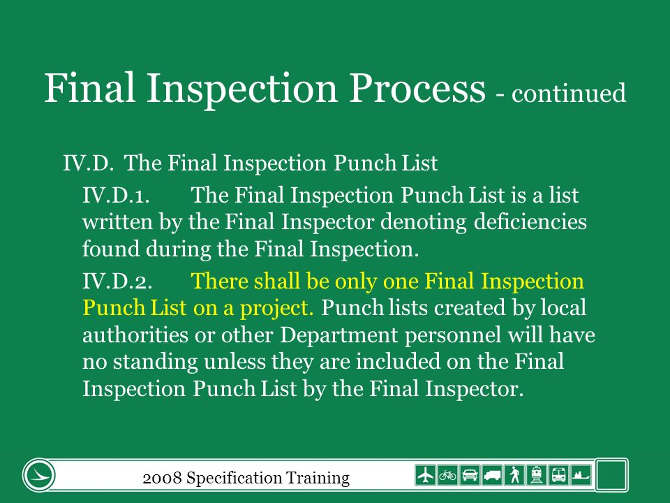 Final Inspection Process - continued IV.D.The Final Inspection Punch List IV.D.1.The Final Inspection Punch List is a list written by the Final Inspector denoting deficiencies found during the Final Inspection.