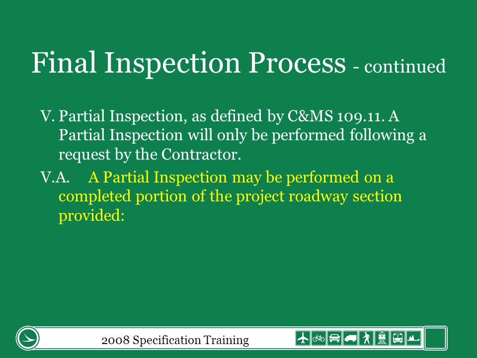 Final Inspection Process - continued V.Partial Inspection, as defined by C&MS 109.11.