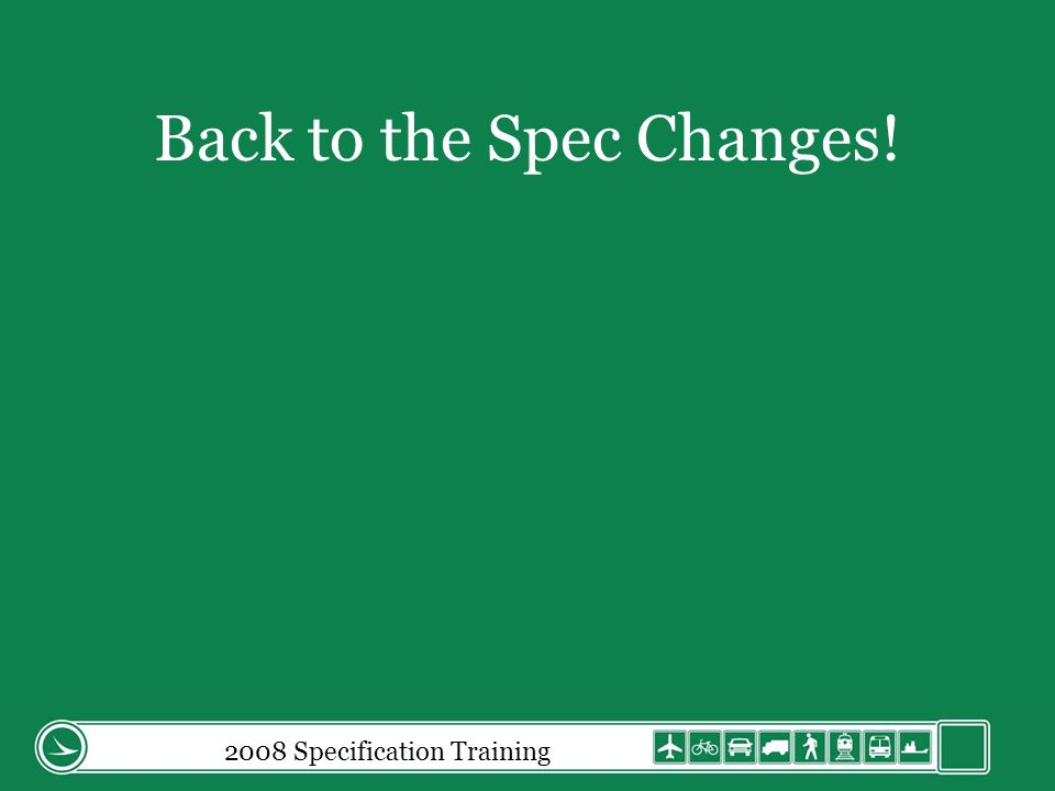 Back to the Spec Changes! 2008 Specification Training