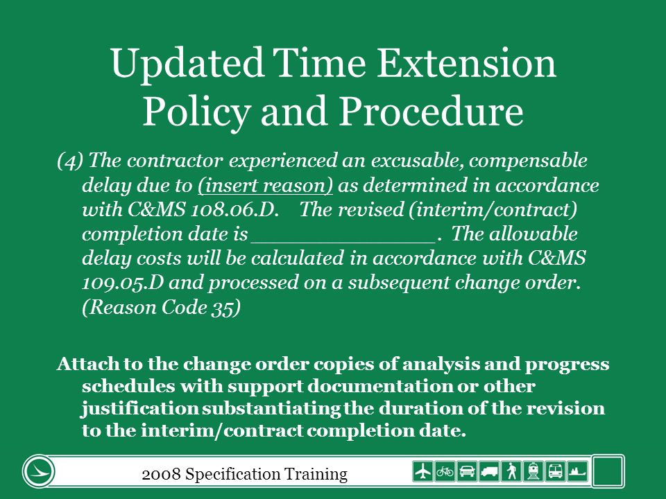 Updated Time Extension Policy and Procedure (4) The contractor experienced an excusable, compensable delay due to (insert reason) as determined in accordance with C&MS 108.06.D.