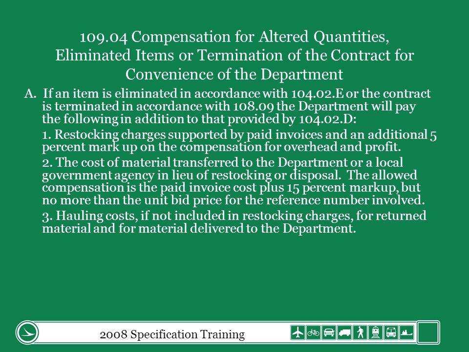 2008 Specification Training 109.04 Compensation for Altered Quantities, Eliminated Items or Termination of the Contract for Convenience of the Department A.