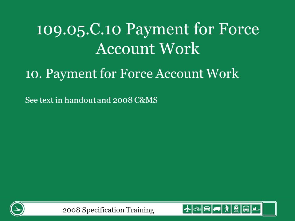 2008 Specification Training 109.05.C.10 Payment for Force Account Work 10.