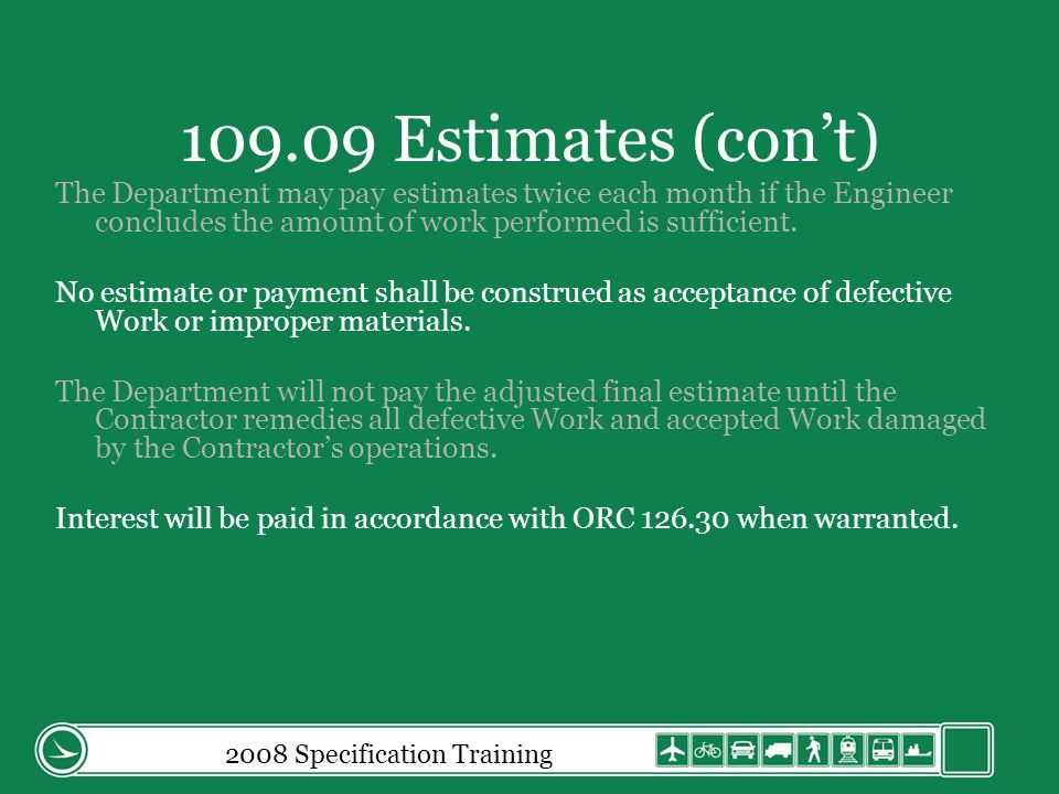 2008 Specification Training 109.09 Estimates (cont) The Department may pay estimates twice each month if the Engineer concludes the amount of work performed is sufficient.