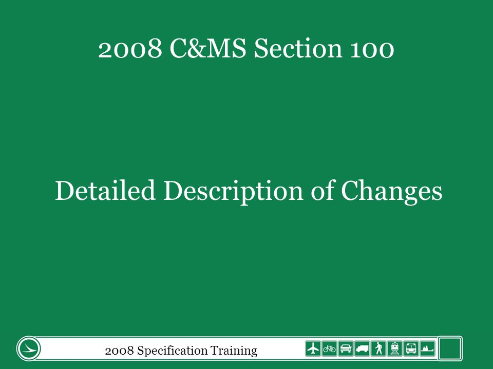 2008 Specification Training 2008 C&MS Section 100 Detailed Description of Changes