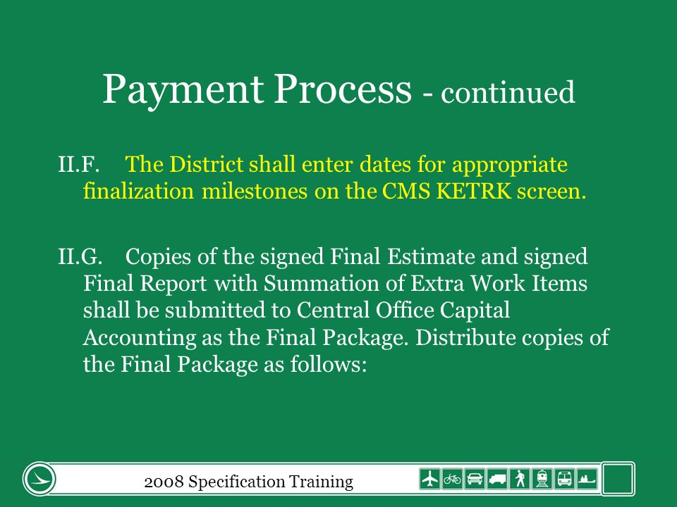 Payment Process - continued II.F.The District shall enter dates for appropriate finalization milestones on the CMS KETRK screen.